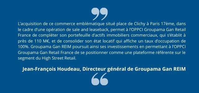 L'acquisition de ce commerce emblématique situé place de Clichy à Paris 17ème, dans le cadre d'une opération de sale and leaseback, permet à l'OPPCI Groupama Gan Retail France de compléter son portefeuille d'actifs immobiliers commerciaux, qui s'établit à près de 110 M€, et de consolider son état locatif qui affiche un taux d'occupation de 100%. Groupama Gan REIM poursuit ainsi ses investissements en permettant à l'OPPCI Groupama Gan Retail France de se positionner comme une plateforme référente sur le segment du High Street Retail. Jean-François Houdeau, Directeur général de Groupama Gan REIM